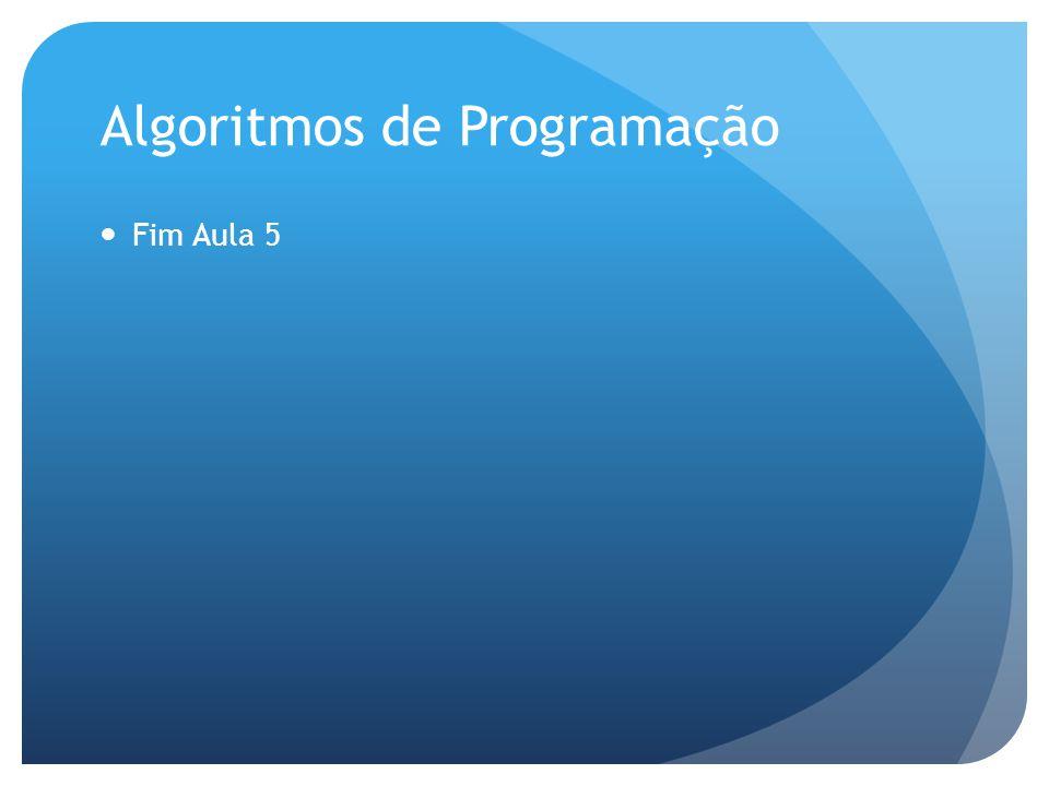 Algoritmos de Programação Fim Aula 5