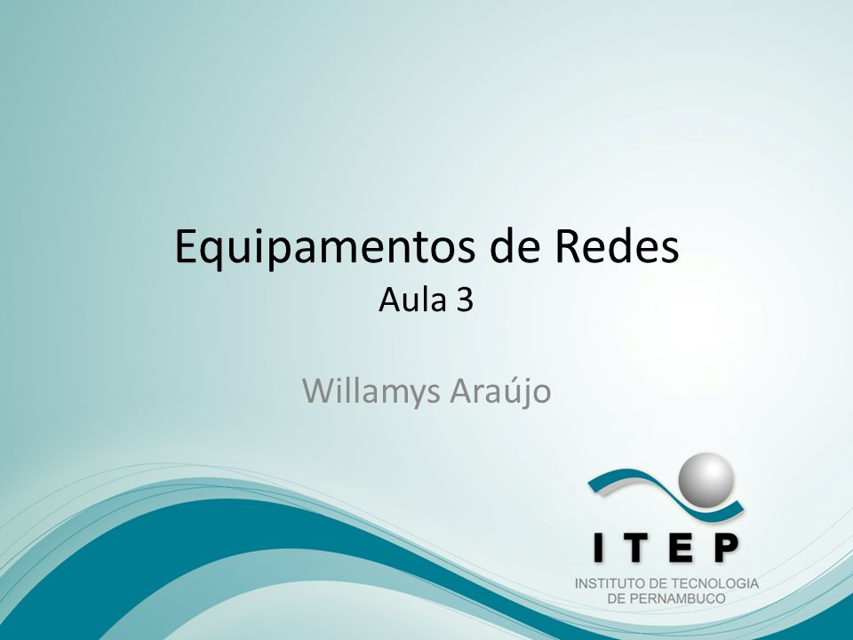 Equipamentos de Redes Aula 3 Willamys Araújo