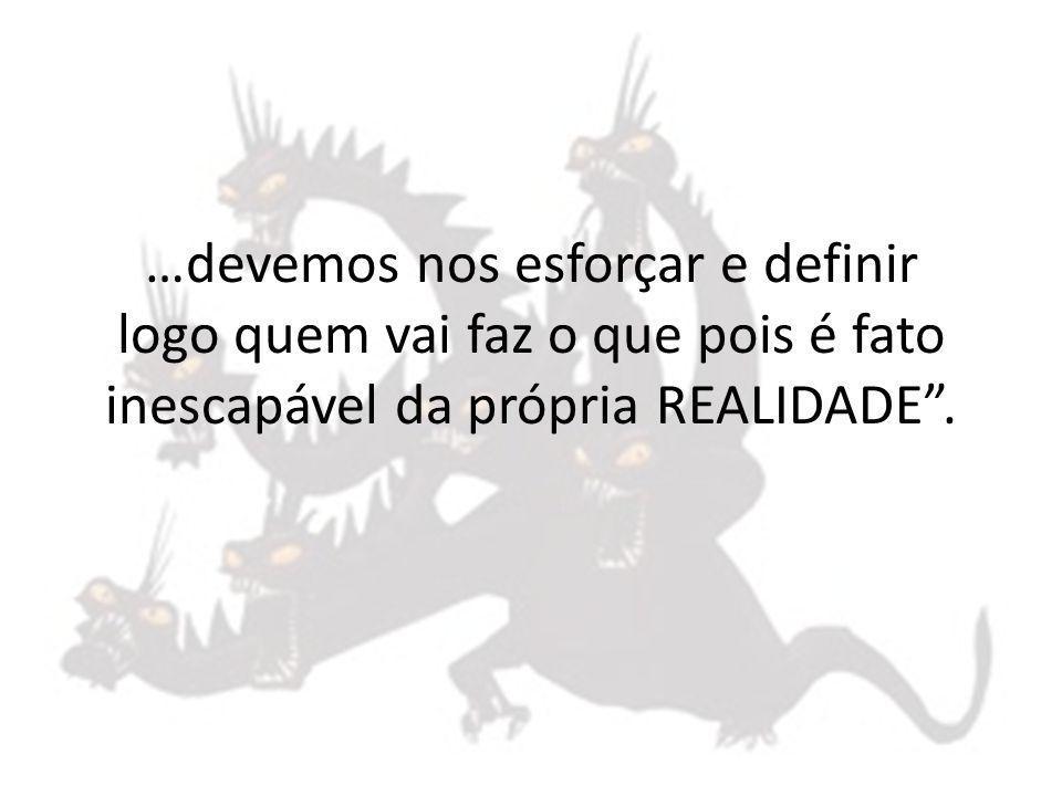 …devemos nos esforçar e definir logo quem vai faz o que pois é fato inescapável da própria REALIDADE.