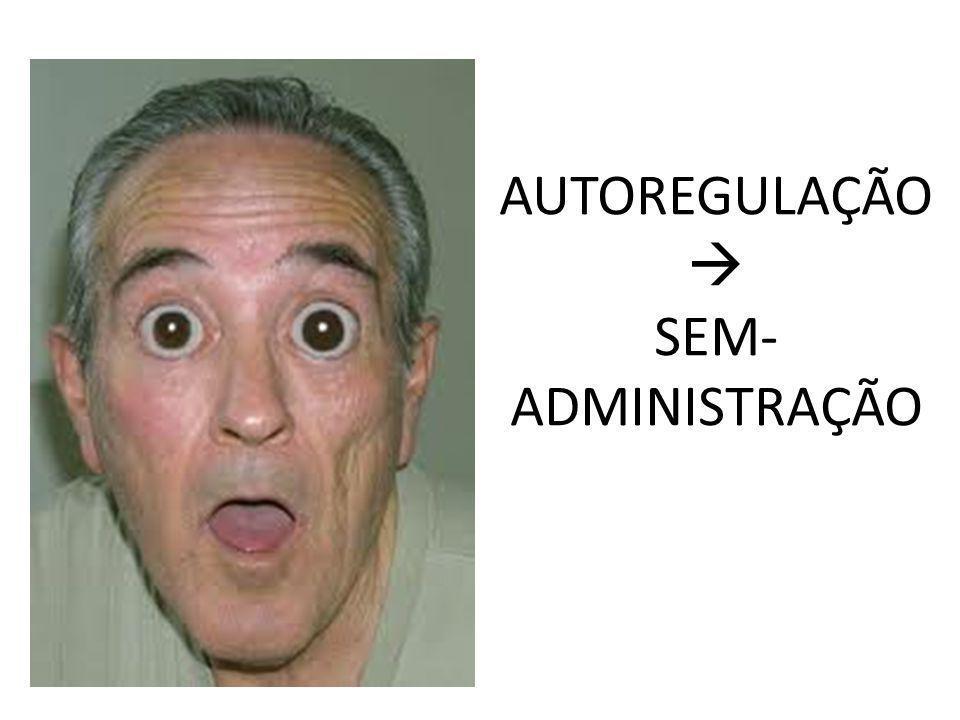 AUTOREGULAÇÃO SEM- ADMINISTRAÇÃO