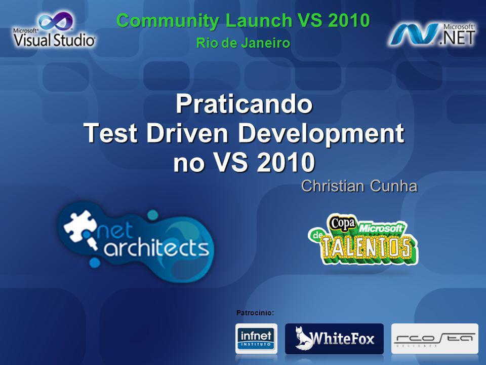 Community Launch VS 2010 Rio de Janeiro Patrocínio: Praticando Test Driven Development no VS 2010 Christian Cunha Christian Cunha