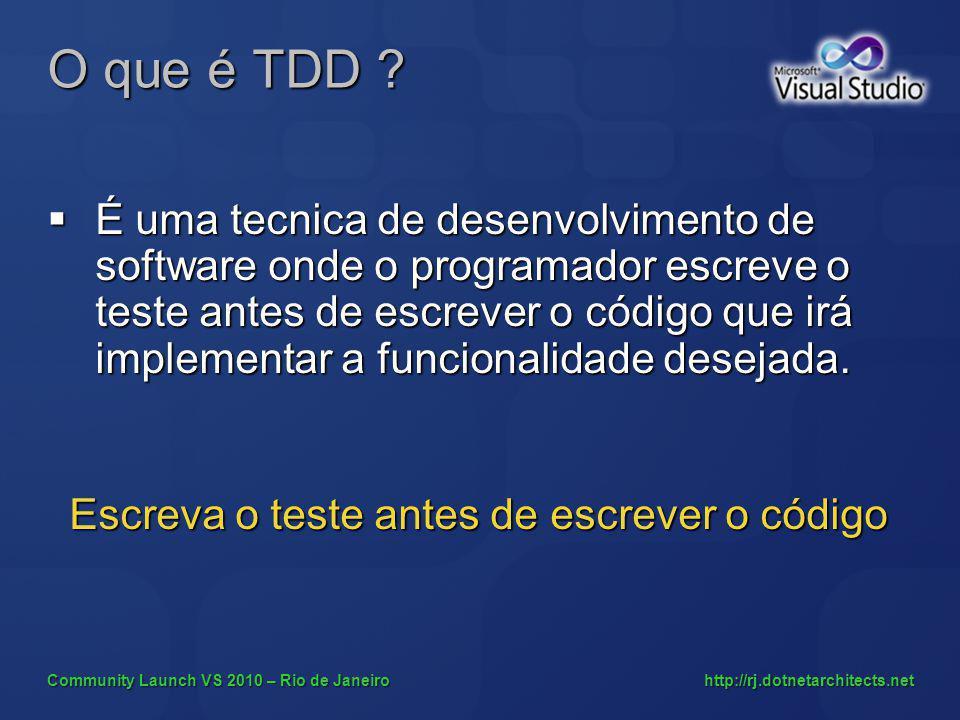 Community Launch VS 2010 – Rio de Janeiro http://rj.dotnetarchitects.net O que é TDD ? É uma tecnica de desenvolvimento de software onde o programador