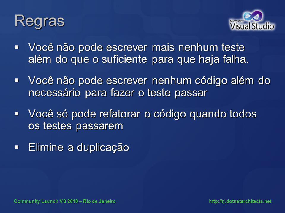 Community Launch VS 2010 – Rio de Janeiro http://rj.dotnetarchitects.net Regras Você não pode escrever mais nenhum teste além do que o suficiente para