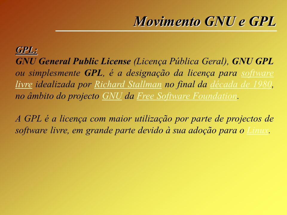Movimento GNU e GPL GPL: GNU General Public License (Licença Pública Geral), GNU GPL ou simplesmente GPL, é a designação da licença para software livr