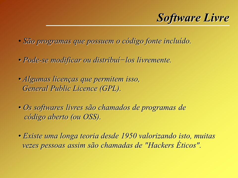 Software Livre São programas que possuem o código fonte incluído. Pode-se modificar ou distribuílos livremente. Pode-se modificar ou distribuílos livr