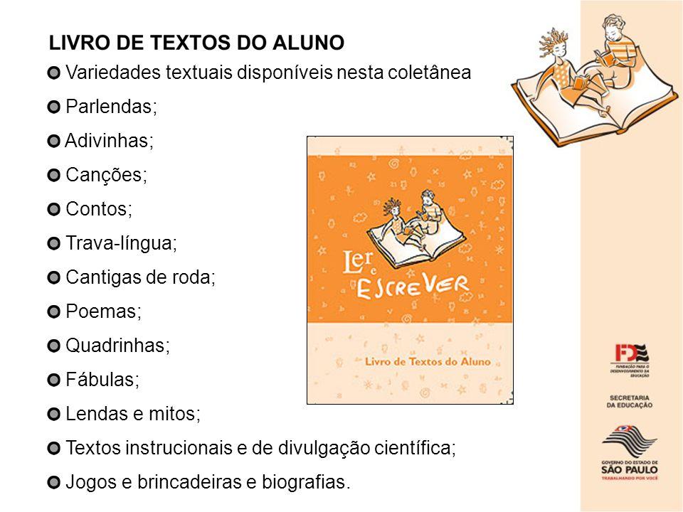 Variedades textuais disponíveis nesta coletânea Parlendas; Adivinhas; Canções; Contos; Trava-língua; Cantigas de roda; Poemas; Quadrinhas; Fábulas; Le