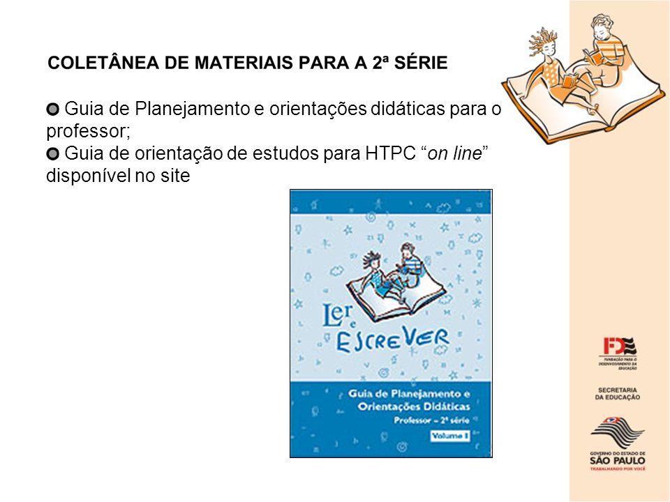 Guia de Planejamento e orientações didáticas para o professor; Guia de orientação de estudos para HTPC on line disponível no site