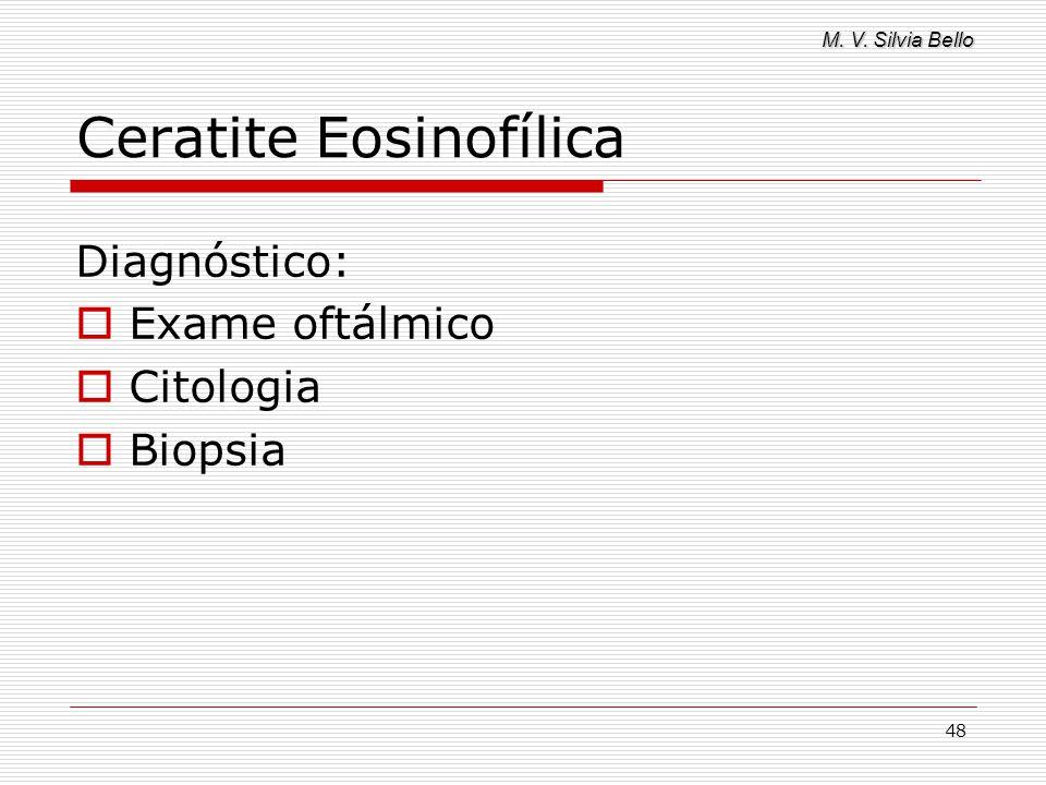M. V. Silvia Bello 48 Ceratite Eosinofílica Diagnóstico: Exame oftálmico Citologia Biopsia