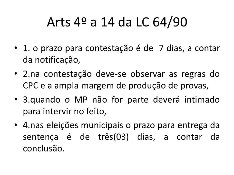 Arts 4º a 14 da LC 64/90 1. o prazo para contestação é de 7 dias, a contar da notificação, 2.na contestação deve-se observar as regras do CPC e a ampl