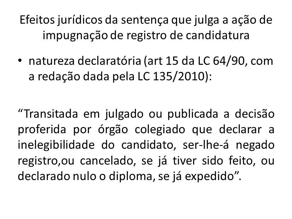 Efeitos jurídicos da sentença que julga a ação de impugnação de registro de candidatura natureza declaratória (art 15 da LC 64/90, com a redação dada