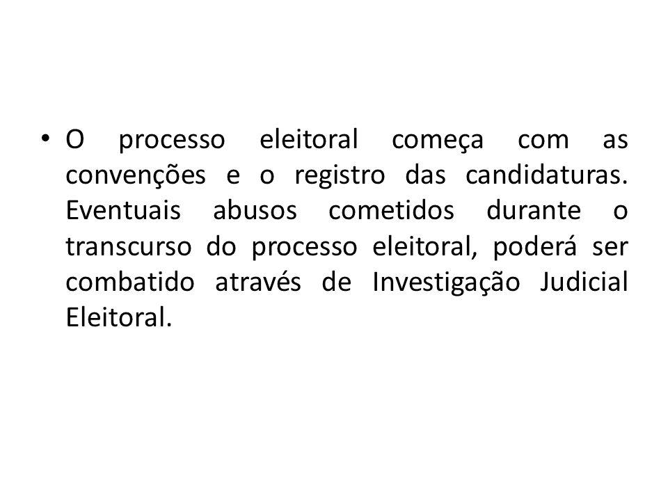 O processo eleitoral começa com as convenções e o registro das candidaturas. Eventuais abusos cometidos durante o transcurso do processo eleitoral, po