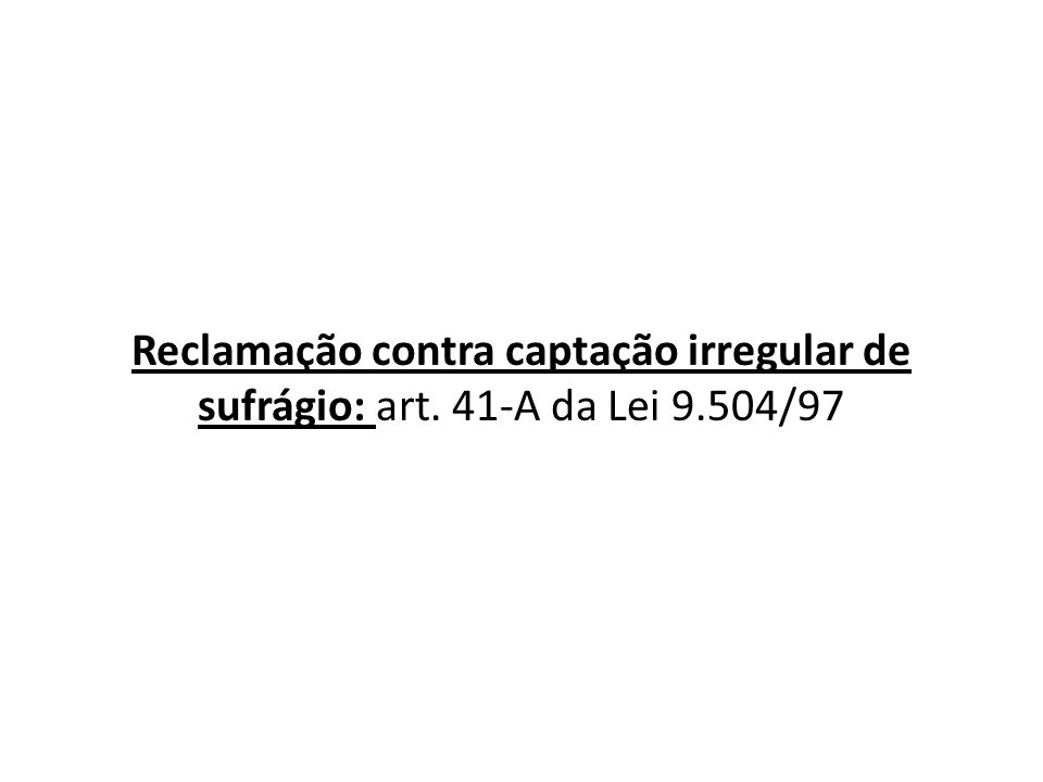 Reclamação contra captação irregular de sufrágio: art. 41-A da Lei 9.504/97