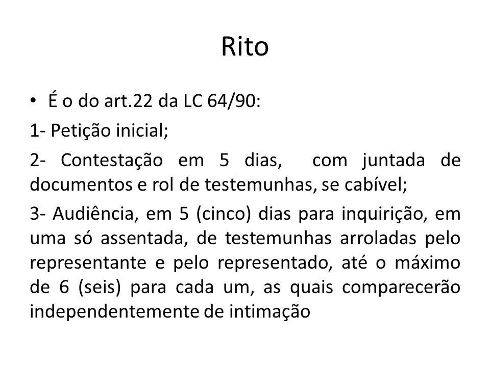 Rito É o do art.22 da LC 64/90: 1- Petição inicial; 2- Contestação em 5 dias, com juntada de documentos e rol de testemunhas, se cabível; 3- Audiência