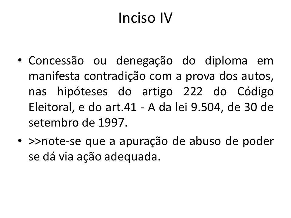 Inciso IV Concessão ou denegação do diploma em manifesta contradição com a prova dos autos, nas hipóteses do artigo 222 do Código Eleitoral, e do art.