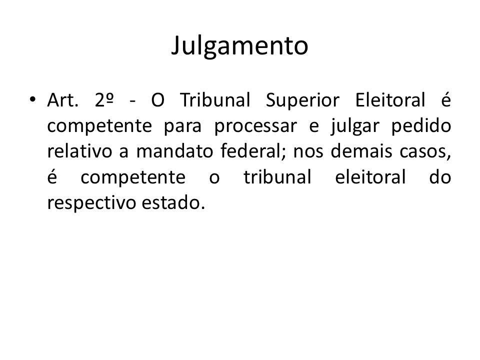 Julgamento Art. 2º - O Tribunal Superior Eleitoral é competente para processar e julgar pedido relativo a mandato federal; nos demais casos, é compete