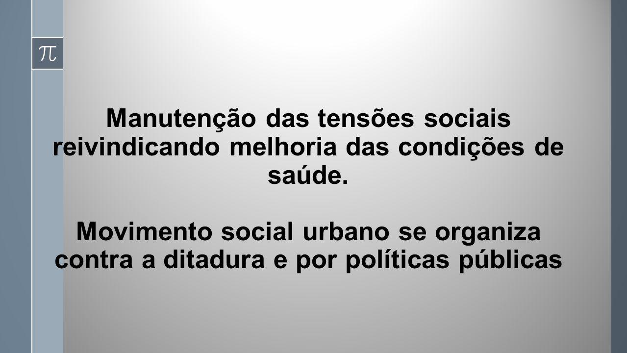 Manutenção das tensões sociais reivindicando melhoria das condições de saúde.
