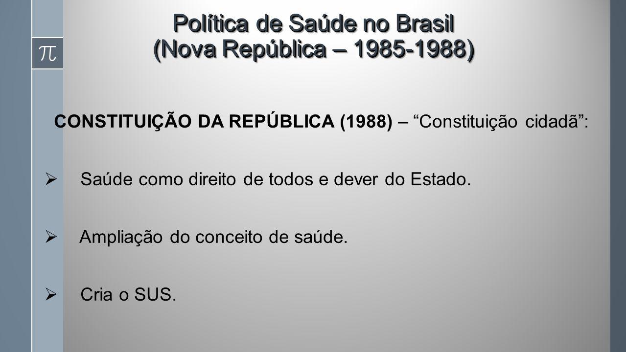 CONSTITUIÇÃO DA REPÚBLICA (1988) – Constituição cidadã: Saúde como direito de todos e dever do Estado.