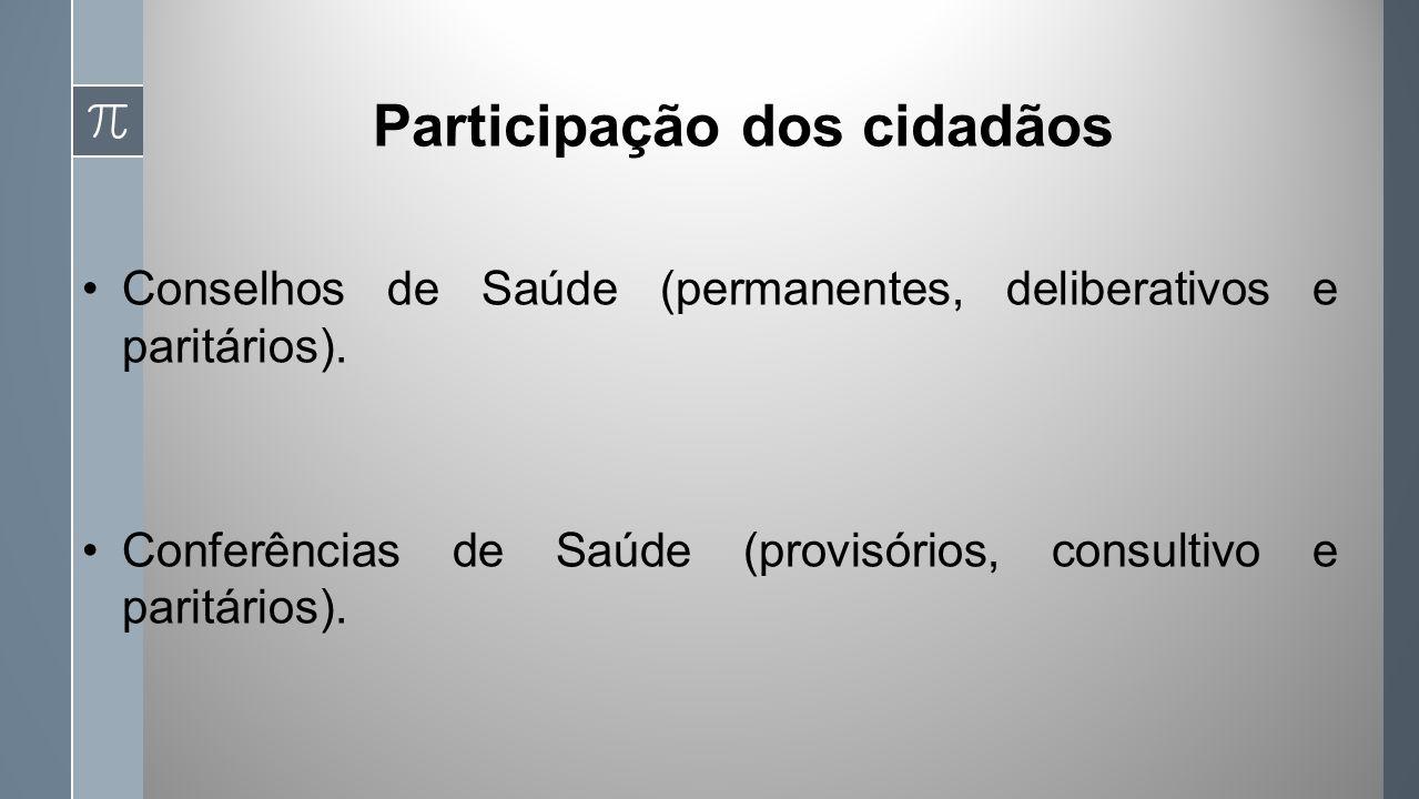 Participação dos cidadãos Conselhos de Saúde (permanentes, deliberativos e paritários).