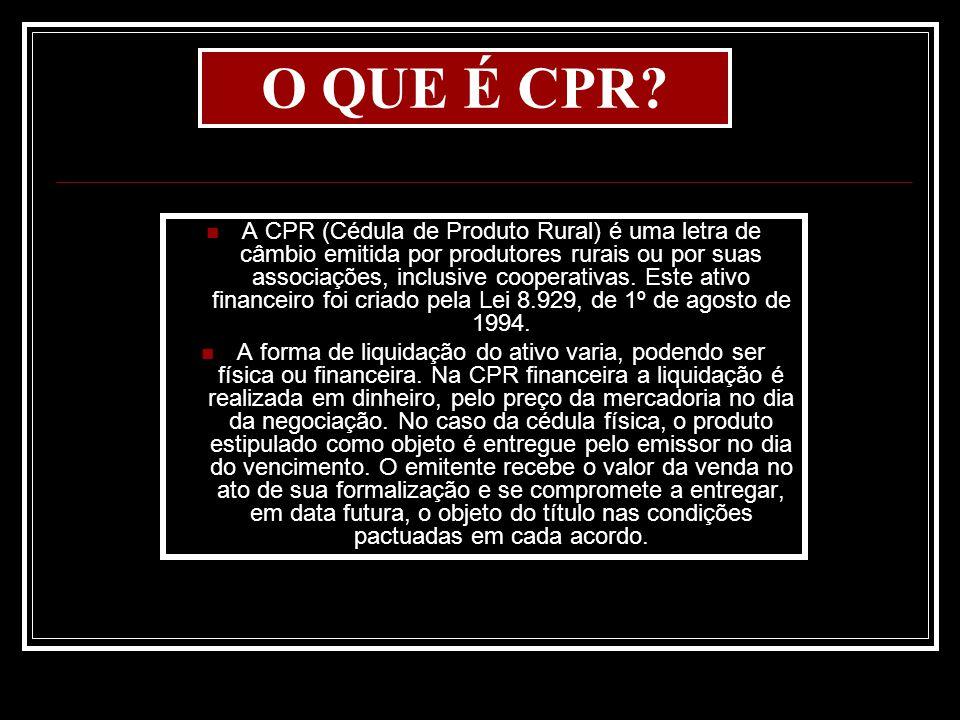 O QUE É CPR? A CPR (Cédula de Produto Rural) é uma letra de câmbio emitida por produtores rurais ou por suas associações, inclusive cooperativas. Este