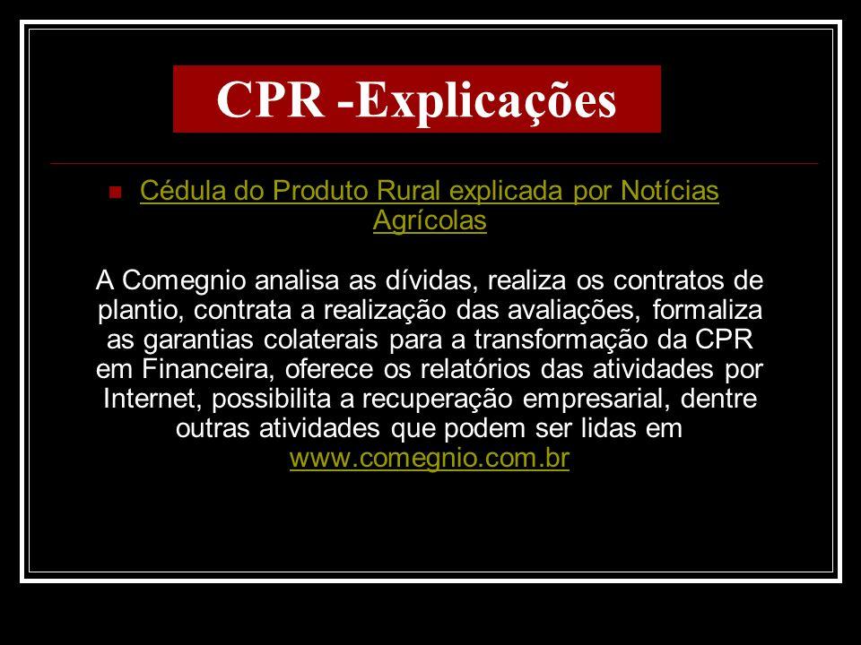 CPR -Explicações Cédula do Produto Rural explicada por Notícias Agrícolas A Comegnio analisa as dívidas, realiza os contratos de plantio, contrata a r