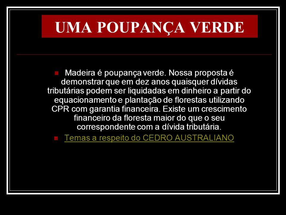 UMA POUPANÇA VERDE Madeira é poupança verde. Nossa proposta é demonstrar que em dez anos quaisquer dívidas tributárias podem ser liquidadas em dinheir