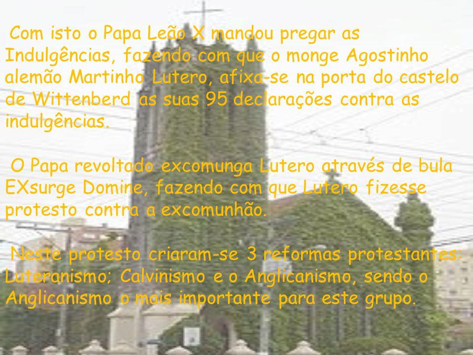 Com isto o Papa Leão X mandou pregar as Indulgências, fazendo com que o monge Agostinho alemão Martinho Lutero, afixa-se na porta do castelo de Witten
