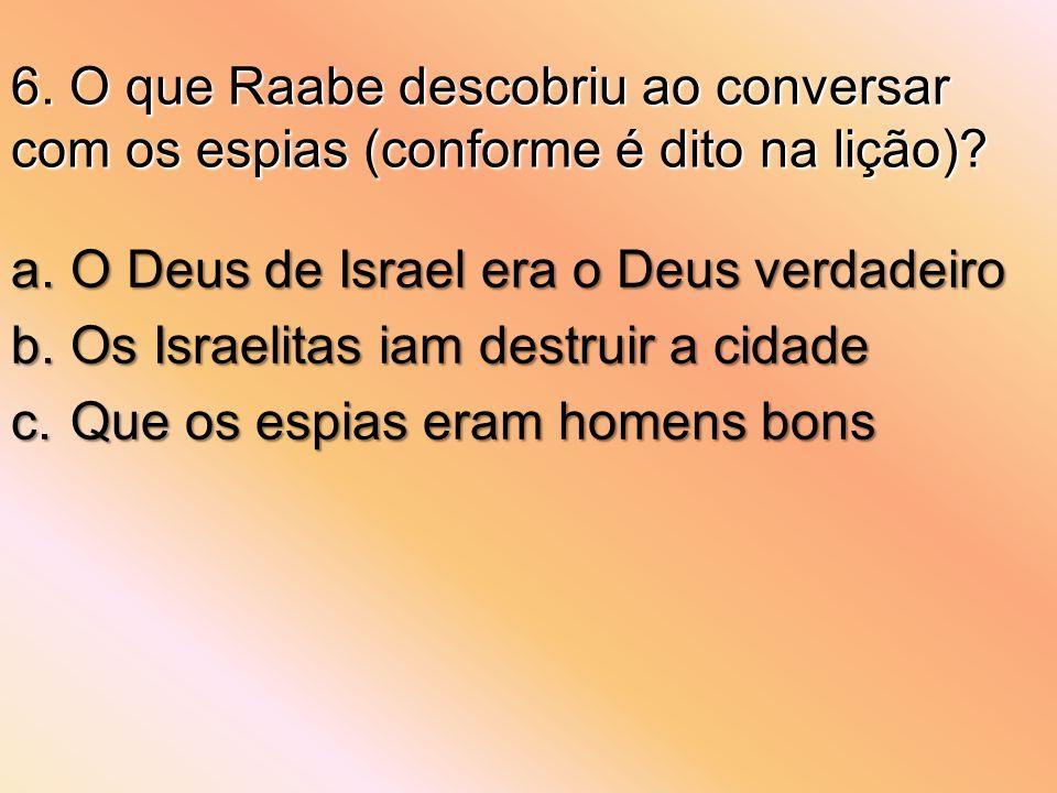 6.O que Raabe descobriu ao conversar com os espias (conforme é dito na lição).
