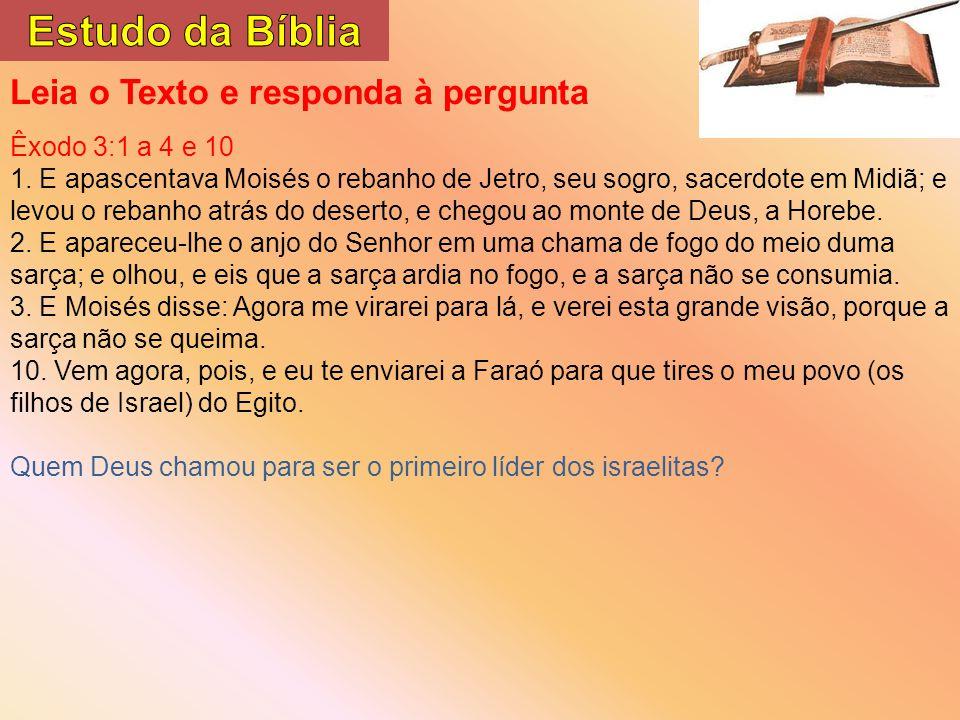 Leia o Texto e responda à pergunta Êxodo 3:1 a 4 e 10 1.