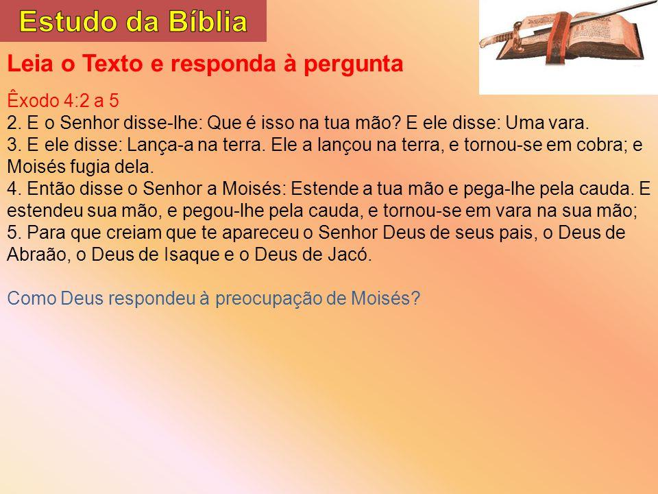Leia o Texto e responda à pergunta Êxodo 4:2 a 5 2.