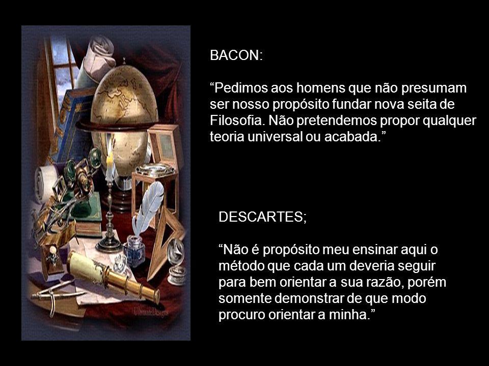 BACON: Pedimos aos homens que não presumam ser nosso propósito fundar nova seita de Filosofia.