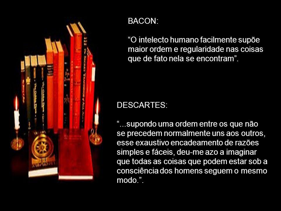 BACON: O intelecto humano facilmente supõe maior ordem e regularidade nas coisas que de fato nela se encontram.