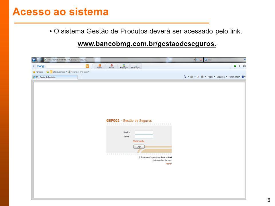 3 Acesso ao sistema O sistema Gestão de Produtos deverá ser acessado pelo link: www.bancobmg.com.br/gestaodeseguros.