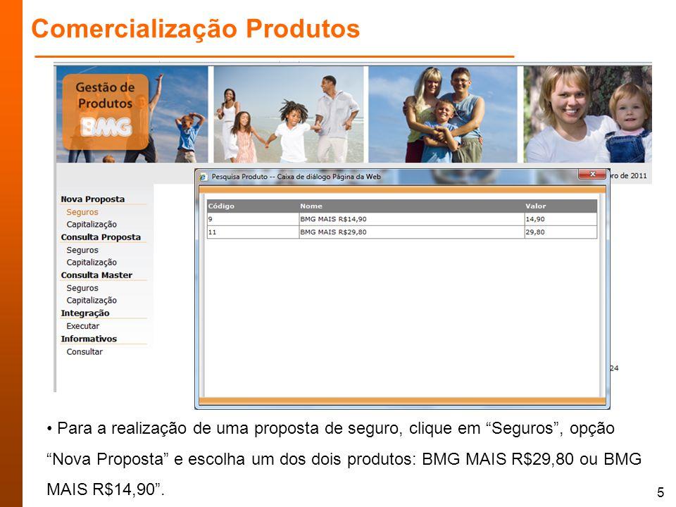 5 Comercialização Produtos Para a realização de uma proposta de seguro, clique em Seguros, opção Nova Proposta e escolha um dos dois produtos: BMG MAIS R$29,80 ou BMG MAIS R$14,90.