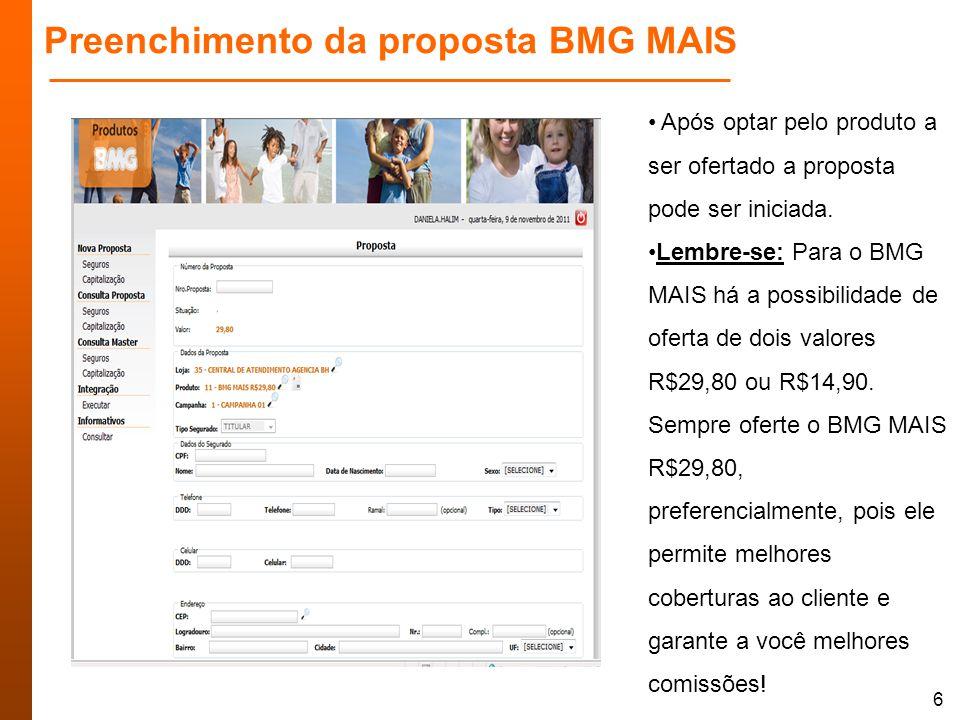 6 Preenchimento da proposta BMG MAIS Após optar pelo produto a ser ofertado a proposta pode ser iniciada. Lembre-se: Para o BMG MAIS há a possibilidad