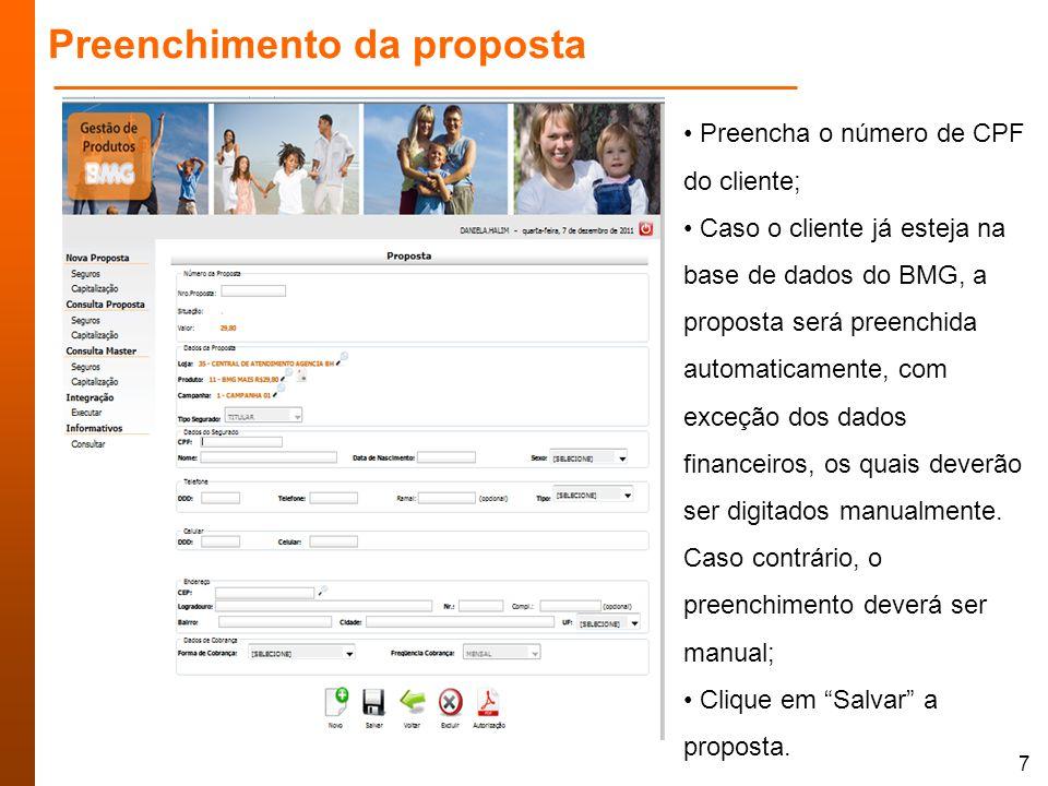 7 Preenchimento da proposta Preencha o número de CPF do cliente; Caso o cliente já esteja na base de dados do BMG, a proposta será preenchida automaticamente, com exceção dos dados financeiros, os quais deverão ser digitados manualmente.