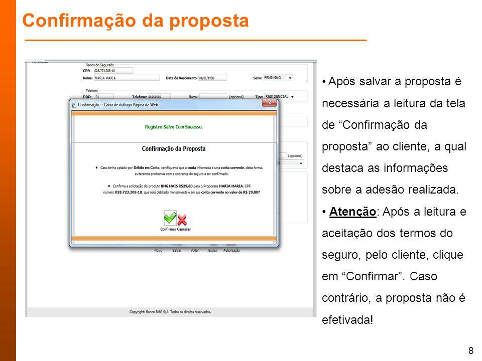 8 Confirmação da proposta Após salvar a proposta é necessária a leitura da tela de Confirmação da proposta ao cliente, a qual destaca as informações sobre a adesão realizada.