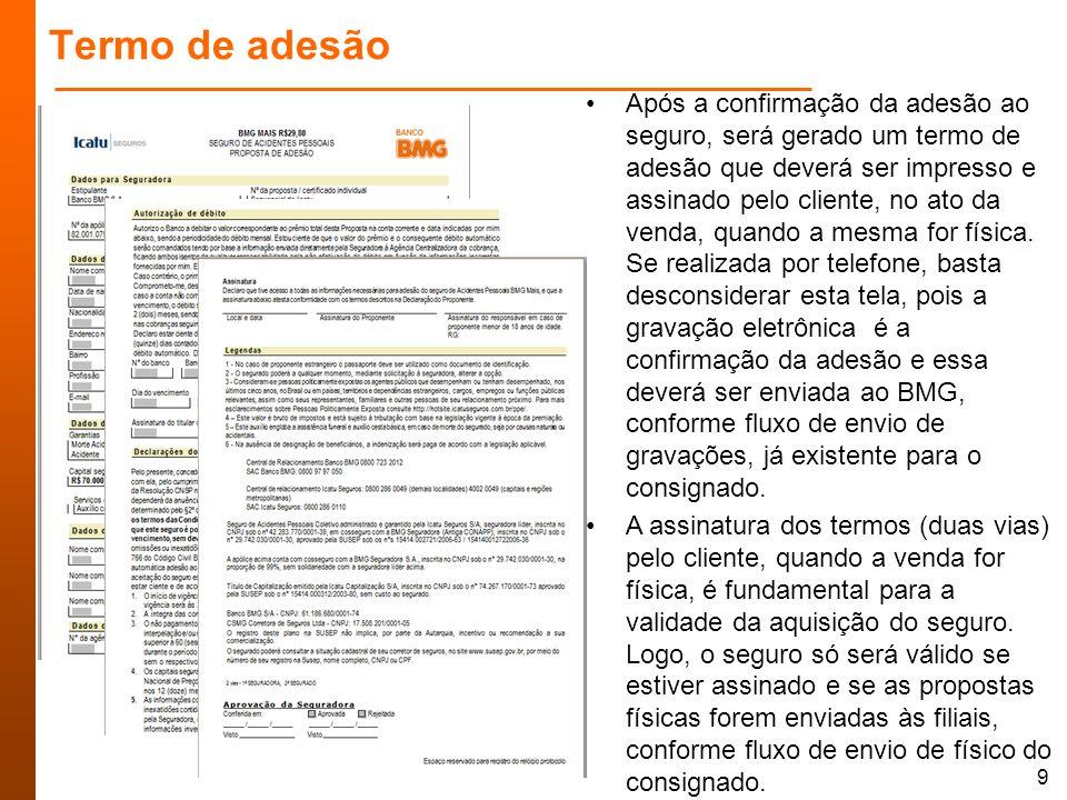 Termo de adesão Após a confirmação da adesão ao seguro, será gerado um termo de adesão que deverá ser impresso e assinado pelo cliente, no ato da venda, quando a mesma for física.