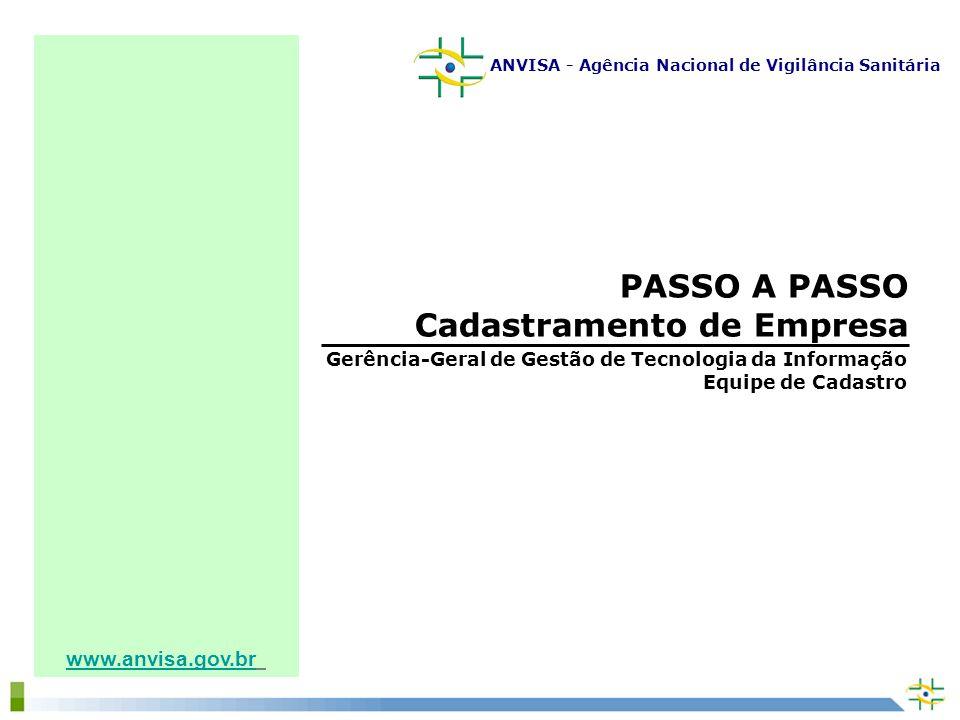 www.anvisa.gov.br PASSO A PASSO Cadastramento de Empresa Gerência-Geral de Gestão de Tecnologia da Informação Equipe de Cadastro ANVISA - Agência Nacional de Vigilância Sanitária