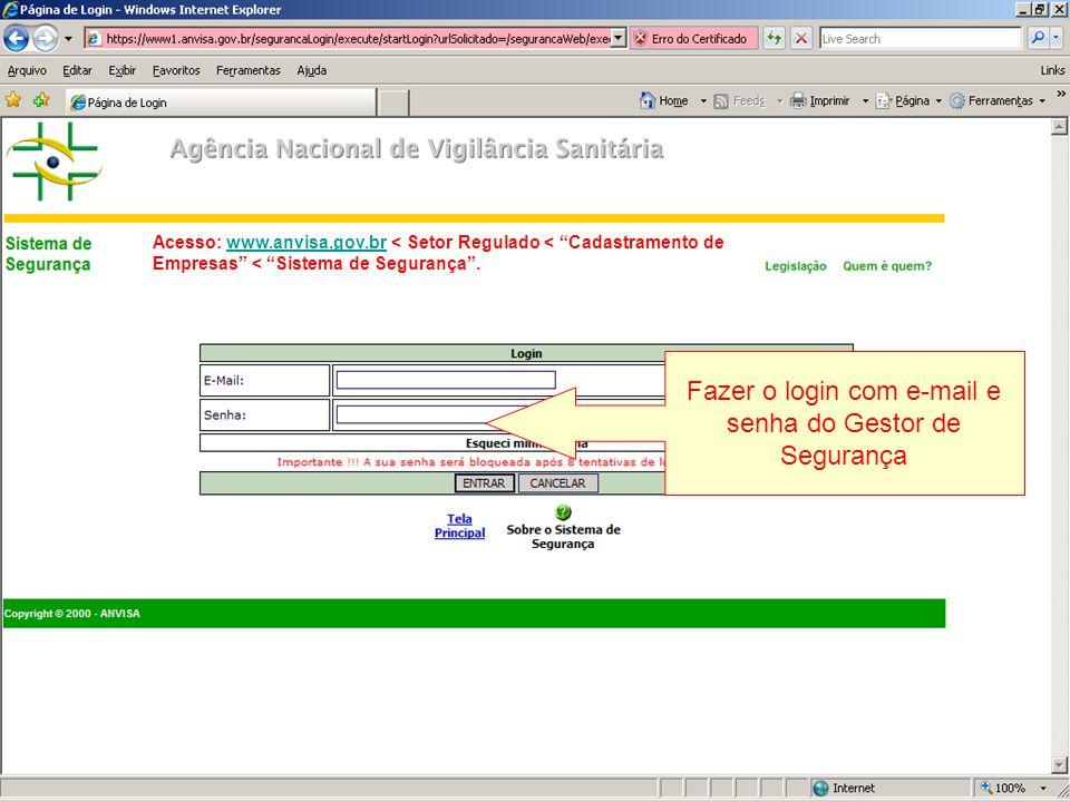 Acesso: www.anvisa.gov.br < Setor Regulado < Cadastramento de Empresas < Sistema de Segurança.www.anvisa.gov.br Fazer o login com e-mail e senha do Gestor de Segurança