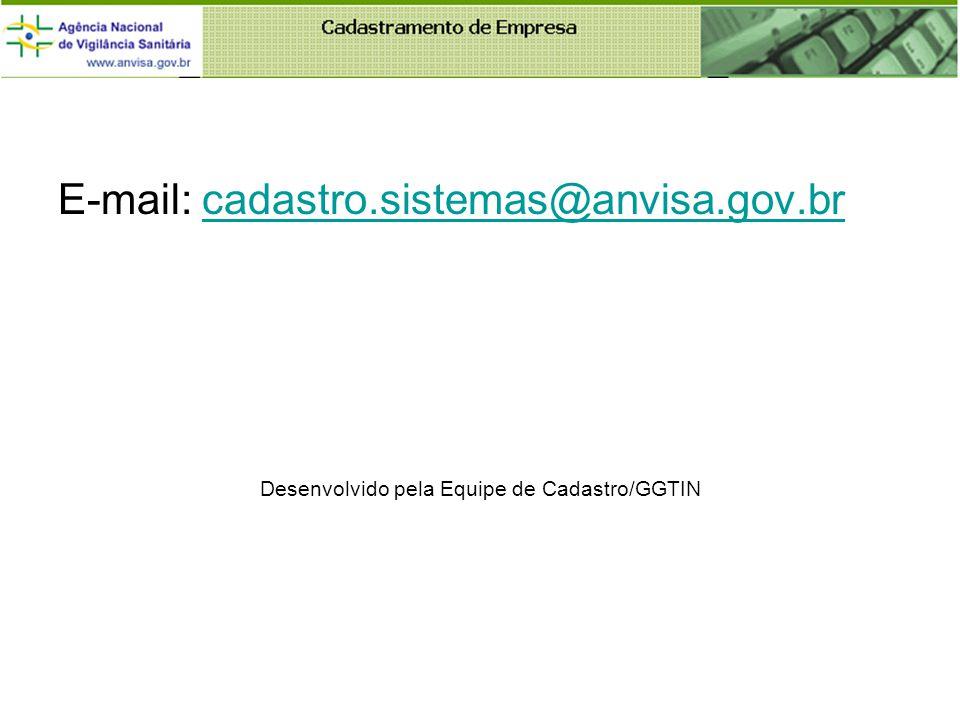 E-mail: cadastro.sistemas@anvisa.gov.brcadastro.sistemas@anvisa.gov.br Desenvolvido pela Equipe de Cadastro/GGTIN