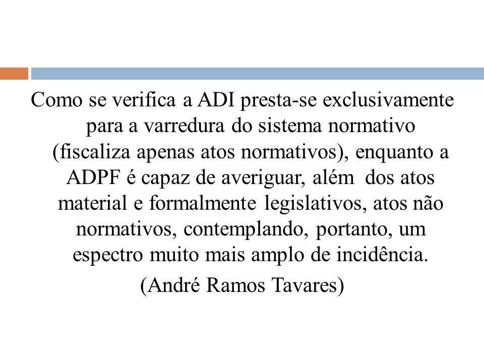 Como se verifica a ADI presta-se exclusivamente para a varredura do sistema normativo (fiscaliza apenas atos normativos), enquanto a ADPF é capaz de a