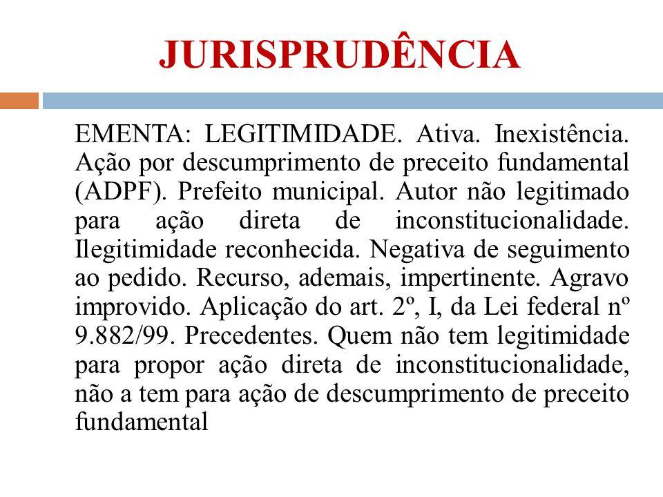 JURISPRUDÊNCIA EMENTA: LEGITIMIDADE. Ativa. Inexistência. Ação por descumprimento de preceito fundamental (ADPF). Prefeito municipal. Autor não legiti