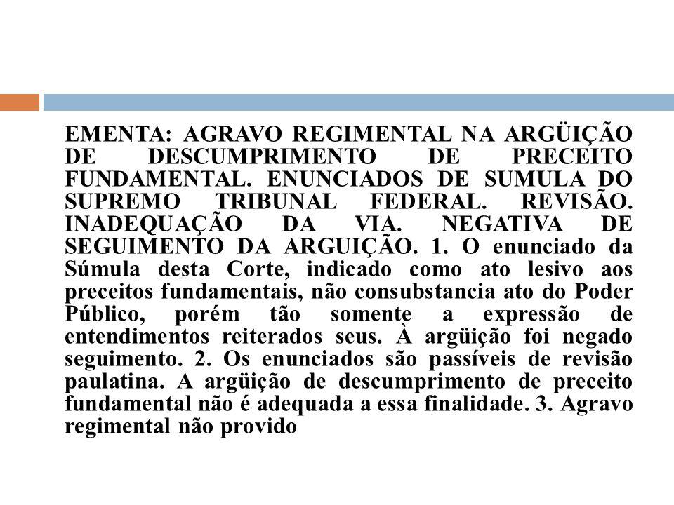 EMENTA: AGRAVO REGIMENTAL NA ARGÜIÇÃO DE DESCUMPRIMENTO DE PRECEITO FUNDAMENTAL. ENUNCIADOS DE SUMULA DO SUPREMO TRIBUNAL FEDERAL. REVISÃO. INADEQUAÇÃ