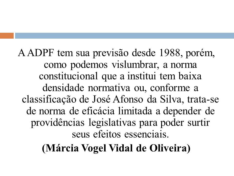 A ADPF tem sua previsão desde 1988, porém, como podemos vislumbrar, a norma constitucional que a institui tem baixa densidade normativa ou, conforme a