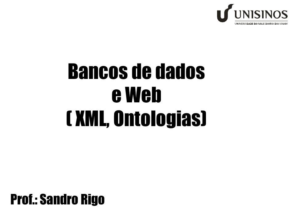 Bancos de dados e Web ( XML, Ontologias) Prof.: Sandro Rigo