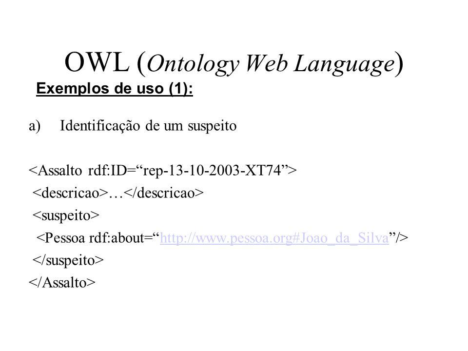 OWL ( Ontology Web Language ) a)Identificação de um suspeito … http://www.pessoa.org#Joao_da_Silva Exemplos de uso (1):