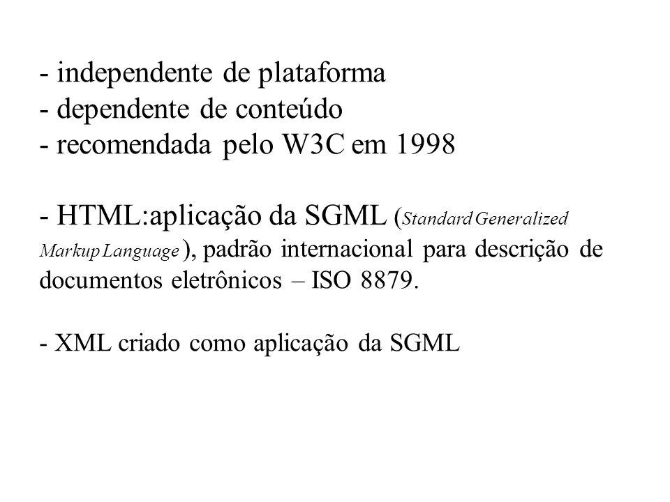 - independente de plataforma - dependente de conteúdo - recomendada pelo W3C em 1998 - HTML:aplicação da SGML ( Standard Generalized Markup Language )