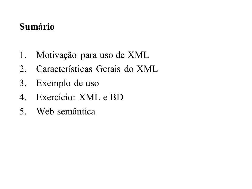 Sumário 1.Motivação para uso de XML 2.Características Gerais do XML 3.Exemplo de uso 4.Exercício: XML e BD 5.Web semântica