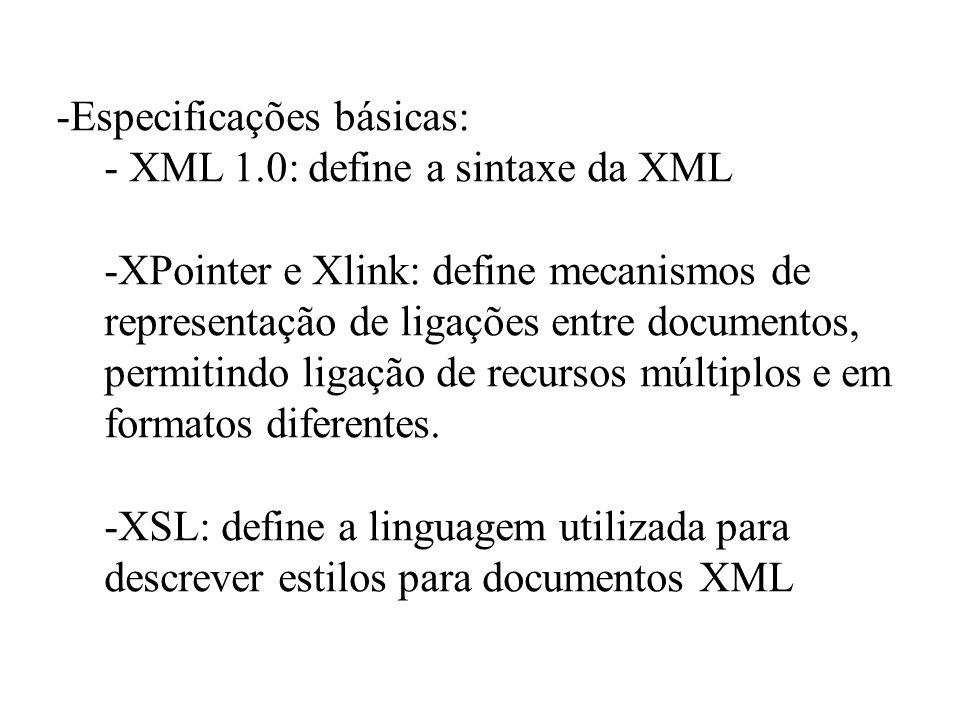 -Especificações básicas: - XML 1.0: define a sintaxe da XML -XPointer e Xlink: define mecanismos de representação de ligações entre documentos, permit