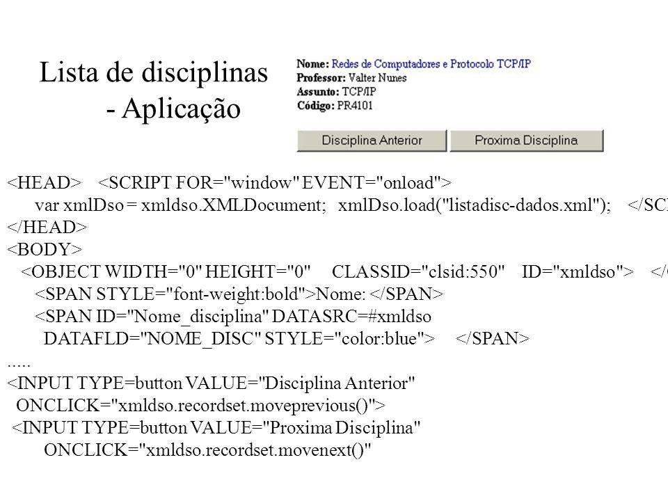 Lista de disciplinas - Aplicação var xmlDso = xmldso.XMLDocument; xmlDso.load(